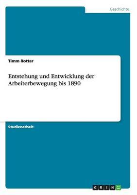 Entstehung Und Entwicklung Der Arbeiterbewegung Bis 1890 (Paperback)