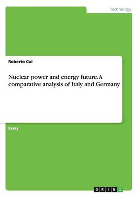 Nuclear Power and Energy Future. a Comparative Analysis of Italy and Germany (Paperback)