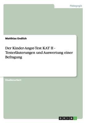 Der Kinder-Angst-Test Kat II - Testerlauterungen Und Auswertung Einer Befragung (Paperback)