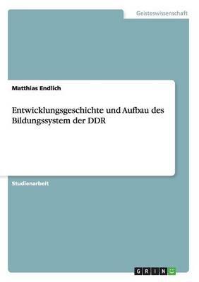Entwicklungsgeschichte Und Aufbau Des Bildungssystem Der Ddr (Paperback)