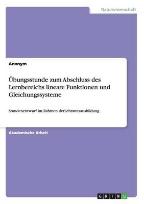 Ubungsstunde Zum Abschluss Des Lernbereichs Lineare Funktionen Und Gleichungssysteme (Paperback)