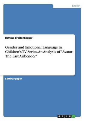 Gender and Emotional Language in Children's TV Series. an Analysis of Avatar: The Last Airbender (Paperback)