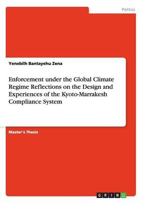 Enforcement Under the Global Climate Regime Reflections on the Design and Experiences of the Kyoto-Marrakesh Compliance System (Paperback)