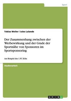 Der Zusammenhang Zwischen Der Werbewirkung Und Der Grade Der Sportnahe Von Sponsoren Im Sportsponsoring (Paperback)