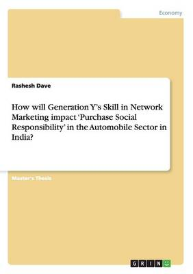 How Will Generation Y's Skill in Network Marketing Impact 'Purchase Social Responsibility' in the Automobile Sector in India? (Paperback)