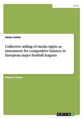 Collective Selling of Media Rights as Instrument for Competitive Balance in European Major Football Leagues (Paperback)