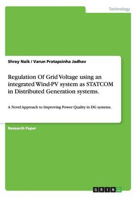 Regulation of Grid Voltage Using an Integrated Wind-Pv System as Statcom in Distributed Generation Systems. (Paperback)