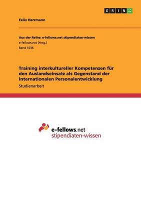 Training Interkultureller Kompetenzen Fur Den Auslandseinsatz ALS Gegenstand Der Internationalen Personalentwicklung (Paperback)