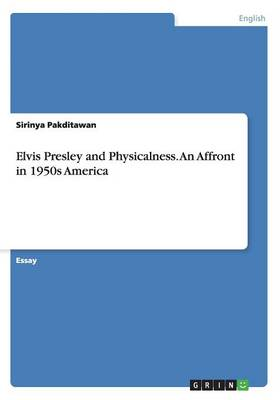 Elvis Presley and Physicalness. an Affront in 1950s America (Paperback)