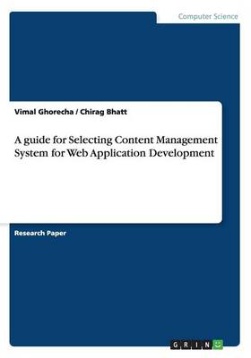 A Guide for Selecting Content Management System for Web Application Development (Paperback)