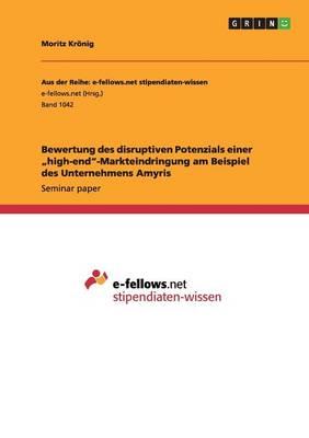 """Bewertung Des Disruptiven Potenzials Einer """"high-End""""-Markteindringung Am Beispiel Des Unternehmens Amyris (Paperback)"""