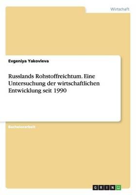 Russlands Rohstoffreichtum. Eine Untersuchung Der Wirtschaftlichen Entwicklung Seit 1990 (Paperback)