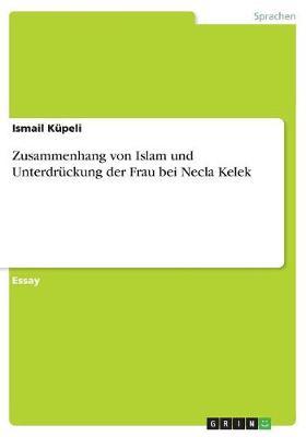 Zusammenhang Von Islam Und Unterdruckung Der Frau Bei Necla Kelek (Paperback)