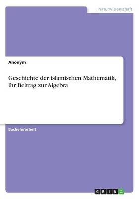 Geschichte Der Islamischen Mathematik, Ihr Beitrag Zur Algebra (Paperback)