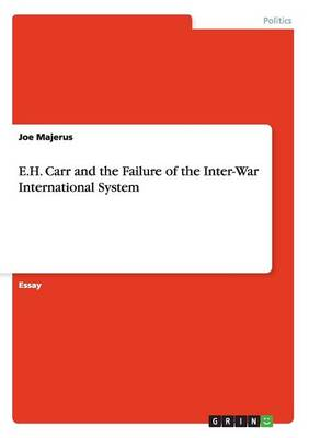 E.H. Carr and the Failure of the Inter-War International System (Paperback)