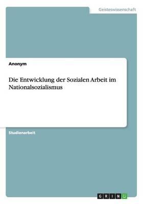 Die Entwicklung Der Sozialen Arbeit Im Nationalsozialismus (Paperback)