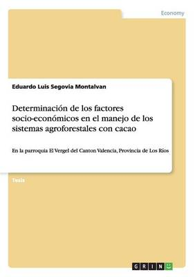 Determinaci n de Los Factores Socio-Econ micos En El Manejo de Los Sistemas Agroforestales Con Cacao (Paperback)