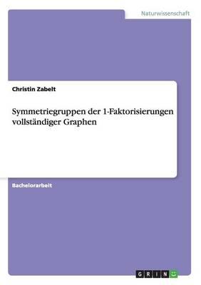 Symmetriegruppen Der 1-Faktorisierungen Vollstandiger Graphen (Paperback)