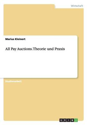 All Pay Auctions. Theorie Und Praxis (Paperback)