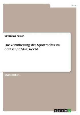 Die Verankerung Des Sportrechts Im Deutschen Staatsrecht (Paperback)