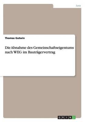 Die Abnahme Des Gemeinschaftseigentums Nach Weg Im Bautragervertrag (Paperback)