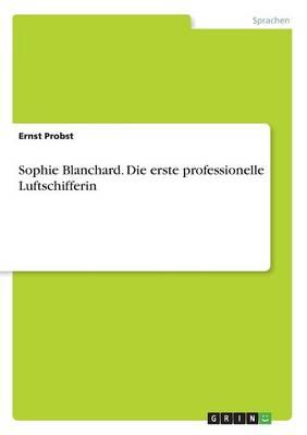 Sophie Blanchard. Die Erste Professionelle Luftschifferin (Paperback)
