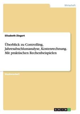 UEberblick Zu Controlling, Jahresabschlussanalyse, Kostenrechnung. Mit Praktischen Rechenbeispielen (Paperback)