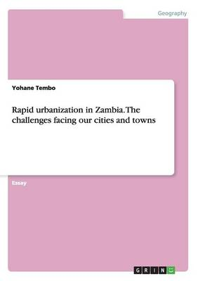 Rapid Urbanization in Zambia. the Challenges Facing Our Cities and Towns (Paperback)