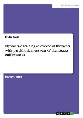 Plyometric Training in Overhead Throwers with Partial Thickness Tear of the Rotator Cuff Muscles (Paperback)