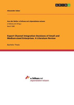 Export Channel Integration Decisions of Small and Medium-Sized Enterprises. a Literature Review (Paperback)