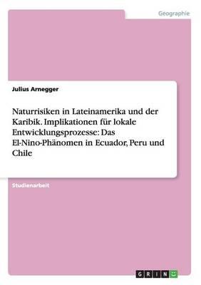 Naturrisiken in Lateinamerika Und Der Karibik. Implikationen F r Lokale Entwicklungsprozesse: Das El-Nino-Ph nomen in Ecuador, Peru Und Chile (Paperback)