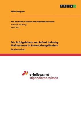Die Erfolgsbilanz Von Infant Industry Massnahmen in Entwicklungslandern (Paperback)