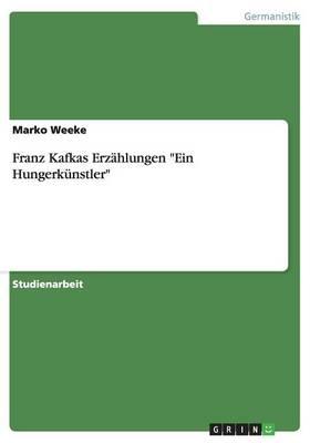 Franz Kafkas Erz hlungen Ein Hungerk nstler (Paperback)