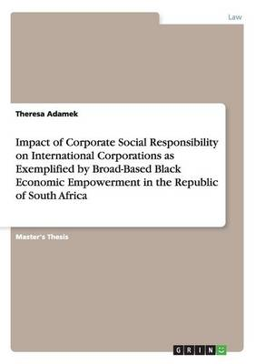 Impact of Corporate Social Responsibility on International Corporations as Exemplified by Broad-Based Black Economic Empowerment in the Republic of South Africa (Paperback)