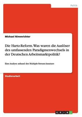 Die Hartz-Reform. Was Waren Die Ausloser Des Umfassenden Paradigmenwechsels in Der Deutschen Arbeitsmarktpolitik? (Paperback)