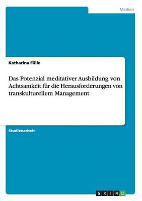 Das Potenzial Meditativer Ausbildung Von Achtsamkeit Fur Die Herausforderungen Von Transkulturellem Management (Paperback)