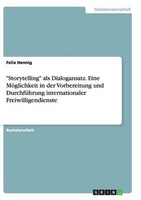 """""""storytelling"""" ALS Dialogansatz. Eine Moeglichkeit in Der Vorbereitung Und Durchfuhrung Internationaler Freiwilligendienste (Paperback)"""