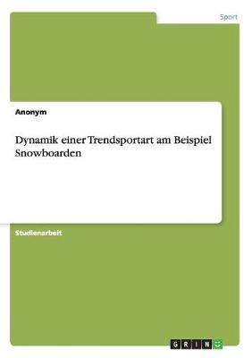 Dynamik Einer Trendsportart Am Beispiel Snowboarden (Paperback)
