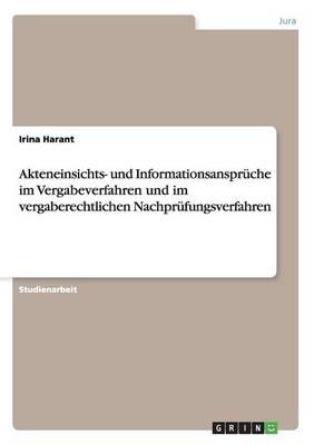 Akteneinsichts- Und Informationsanspruche Im Vergabeverfahren Und Im Vergaberechtlichen Nachprufungsverfahren (Paperback)