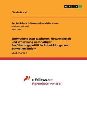 Entwicklung Statt Wachstum. Notwendigkeit Und Umsetzung Nachhaltiger Bev lkerungspolitik in Entwicklungs- Und Schwellenl ndern (Paperback)