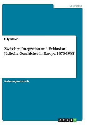 Zwischen Integration und Exklusion. Judische Geschichte in Europa 1870-1933 (Paperback)