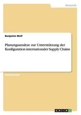 Planungsansatze Zur Unterstutzung Der Konfiguration Internationaler Supply Chains (Paperback)
