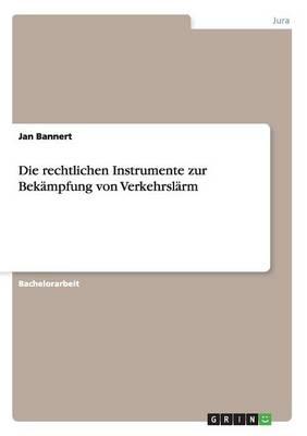 Die Rechtlichen Instrumente Zur Bekampfung Von Verkehrslarm (Paperback)