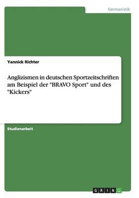 Anglizismen in Deutschen Sportzeitschriften Am Beispiel Der Bravo Sport Und Des Kickers (Paperback)