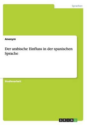 Der Arabische Einfluss in Der Spanischen Sprache (Paperback)