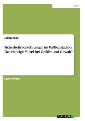 Sicherheitsvorkehrungen Im Fu ballstadion. Das Richtige Mittel Bei Gefahr Und Gewalt? (Paperback)