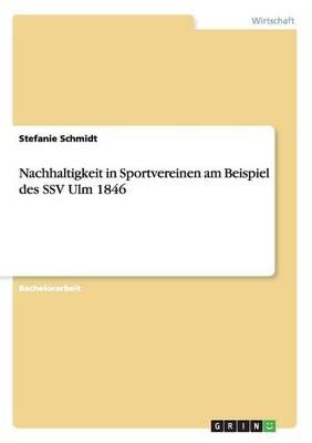 Nachhaltigkeit in Sportvereinen Am Beispiel Des Ssv Ulm 1846 (Paperback)