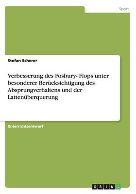Verbesserung Des Fosbury- Flops Unter Besonderer Berucksichtigung Des Absprungverhaltens Und Der Lattenuberquerung (Paperback)