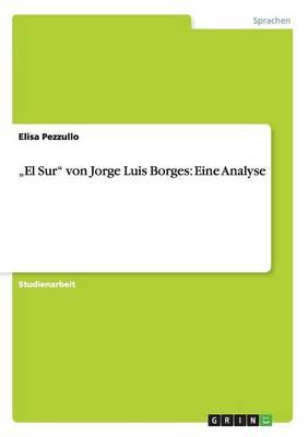 """""""El Sur Von Jorge Luis Borges: Eine Analyse (Paperback)"""