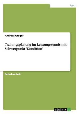 Trainingsplanung Im Leistungstennis Mit Schwerpunkt 'kondition' (Paperback)